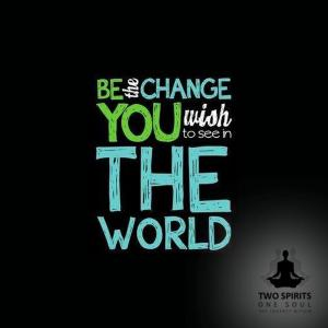 be-the-change-you-wish-to-see-in-the-world-to-be