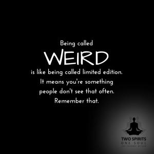 being-called-weird-is-like-being-called-limited-edition