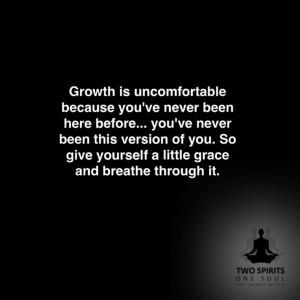 growth-is-uncomfortable-because-youve-never-been-here-before