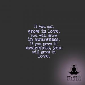 if-you-can-grow-in-love-you-will-grow-awareness