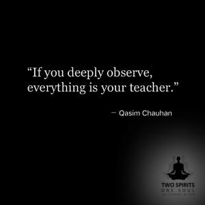 if-you-deeply-observe-everything-is-your-teacher (1)