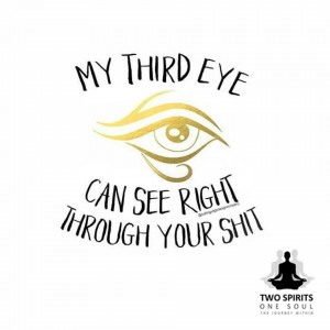 my-third-eye-can-see-right-through-your-shit