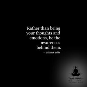 rather-than-being-your-thoughts-and-emotions-be-the-awareness-behind-them