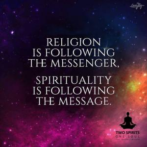 religion-is-following-the-messenger-spirituality-is-following-the-message