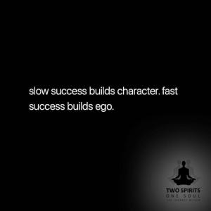 slow-success-builds-character-fast-sucess-builds-ego