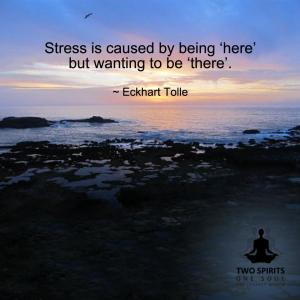 stress-is-caused-by-being-here-but-wanting-to-be-there