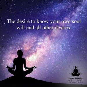 the-desire-to-know-your-owe-soul-will-end-all-other-desires