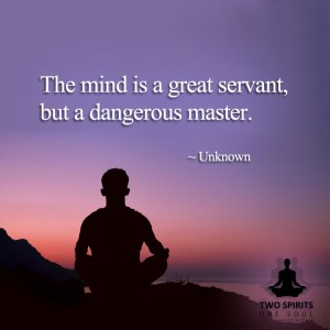 the-mind-is-a-great-servant-but-a-dangerous-master