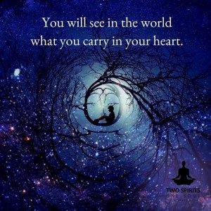 you-will-see-in-the-world-what-you-carry-in-your-heart